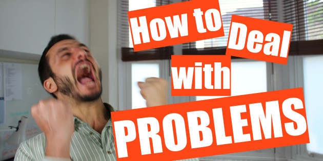 How to Deal with Problems
