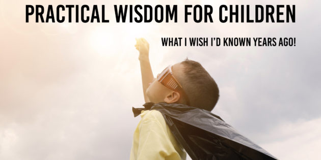 Practical Wisdom and Advice for Kids